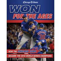 273547e5c Product Image Won for the Ages : How the Chicago Cubs Became the 2016 World  Series Champions