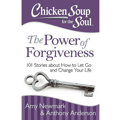 Chicken Soup for the Soul The Power of Forgiveness: 101 Stories About How to Let Go and Change Your Life