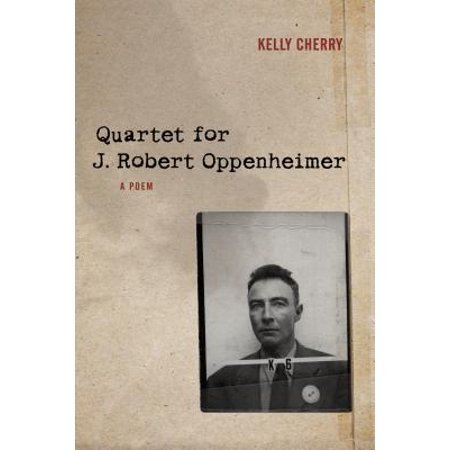 Quartet for J. Robert Oppenheimer : A Poem