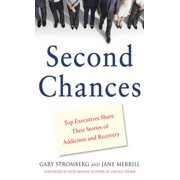 Second Chances : Top Executives Share Their Stories of Addiction & Recovery: Top Executives Share Their Stories of Addiction & Recovery - eBook
