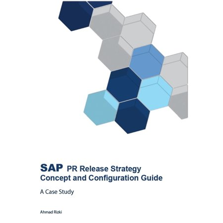 SAP PR Release Strategy Concept and Configuration Guide: A Case Study -