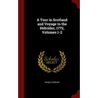 A Tour in Scotland and Voyage to the Hebrides, 1772, Volumes 1-2