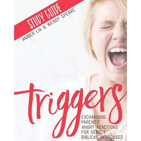Response Trigger System (Triggers Study Guide : Exchanging Parents' Angry Reactions for Gentle Biblical Responses )