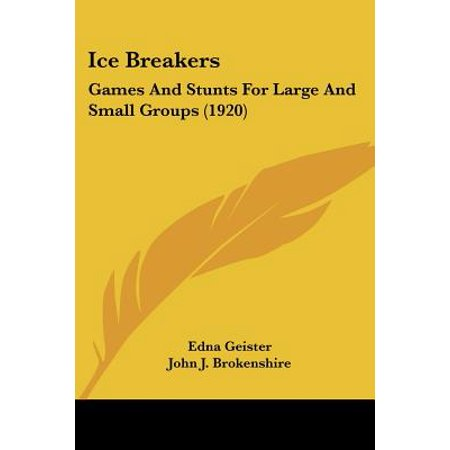 Ice Breakers : Games and Stunts for Large and Small Groups