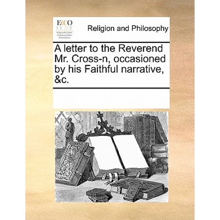 Faithful Cross - A Letter to the Reverend Mr. Cross-N, Occasioned by His Faithful Narrative, &c.