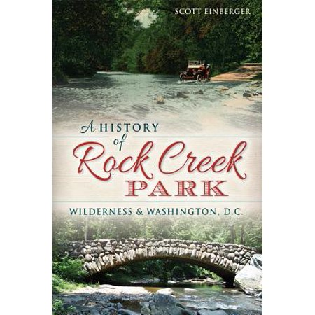 A History of Rock Creek Park : Wilderness & Washington, D.C.