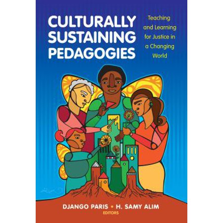 Culturally Sustaining Pedagogies : Teaching and Learning for Justice in a Changing (Aspects Of Teaching And Learning In Secondary Schools)