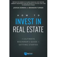 How to Invest in Real Estate: The Ultimate Beginner's Guide to Getting Started (Paperback)