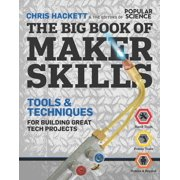 The Big Book of Maker Skills (Popular Science) : Tools & Techniques for Building Great Tech Projects