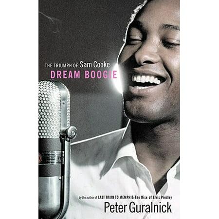 Dream Boogie : The Triumph of Sam Cooke (Sam Cooke The Best Of Sam Cooke)