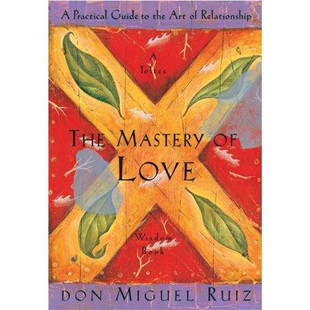 The Mastery of Love: A Practical Guide to the Art of Relationship - (The Mystery Of Love Don Miguel Ruiz)