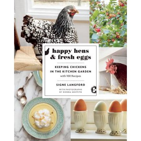 Happy Hens and Fresh Eggs : Keeping Chickens in the Kitchen Garden, with 100 Recipes