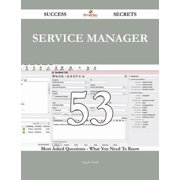 Service Manager 53 Success Secrets - 53 Most Asked Questions On Service Manager - What You Need To Know - eBook