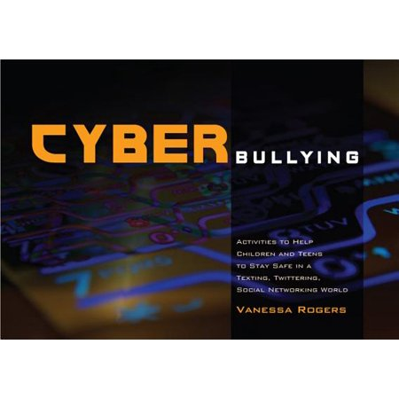Cyberbullying : Activities to Help Children and Teens to Stay Safe in a Texting, Twittering, Social Networking