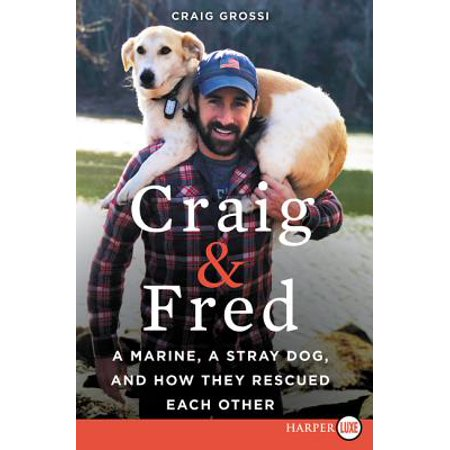 Craig & Fred : A Marine, a Stray Dog, and How They Rescued Each (Each Mallory Marine)