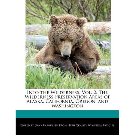Into the Wilderness, Vol. 2 : The Wilderness Preservation Areas of Alaska, California, Oregon, and Washington