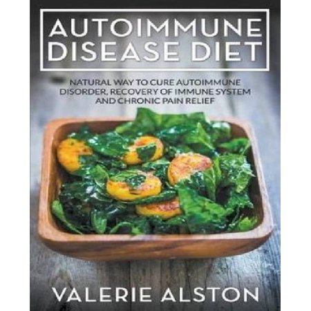 Autoimmune Disease Diet  Natural Way To Cure Autoimmune Disorder  Recovery Of Immune System And Chronic Pain Relief
