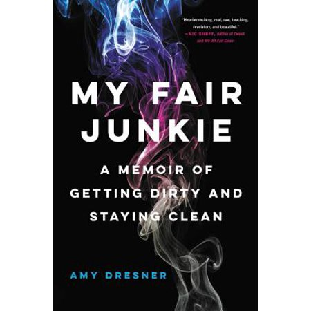 My Fair Junkie : A Memoir of Getting Dirty and Staying (Jazmine Sullivan U Get On My Nerves)