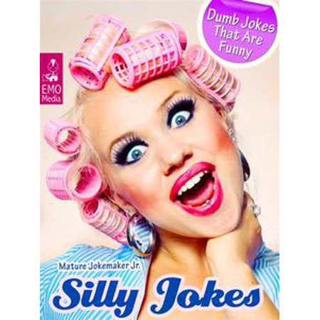 Silly Jokes - Dumb Jokes That Are Funny - Crazy jokes and stupid riddles that don't always make sense (Illustrated Edition) - eBook