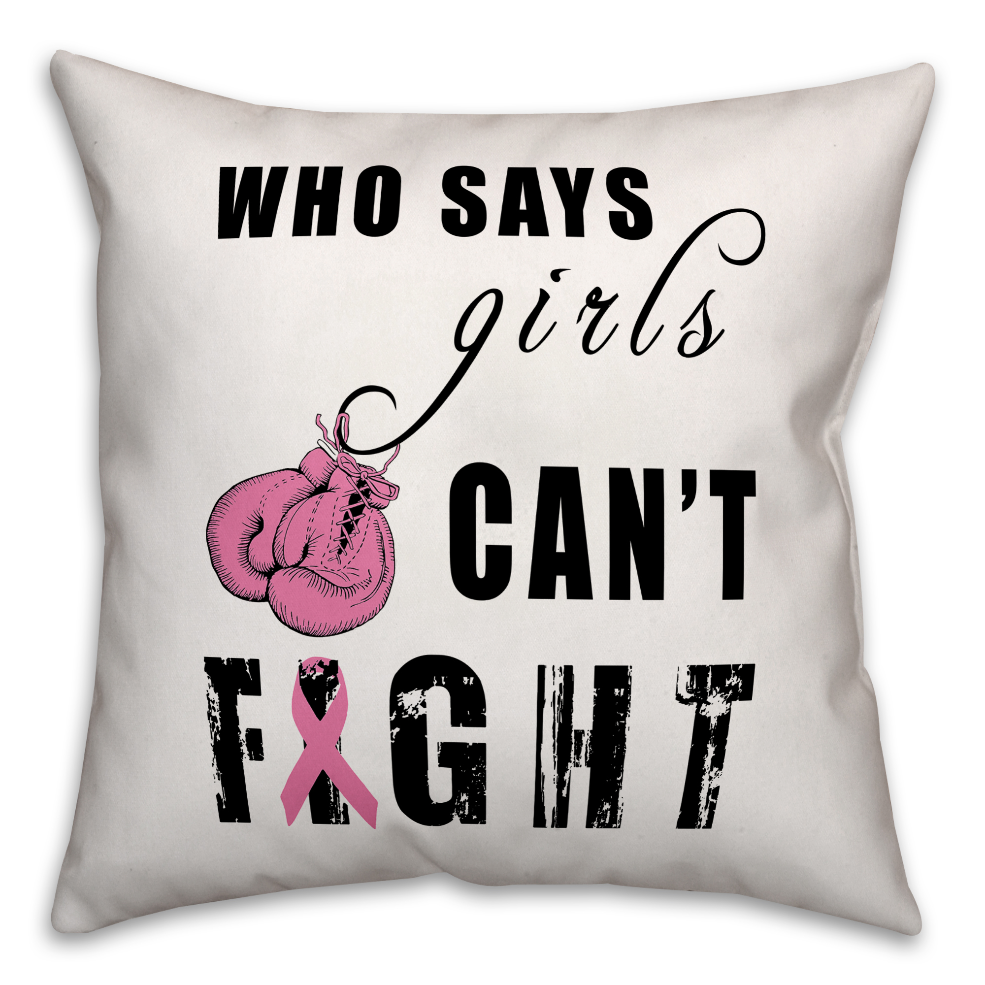 Who Says Girls Can't Fight Breast Cancer Awareness 18x18 Spun Poly Pillow