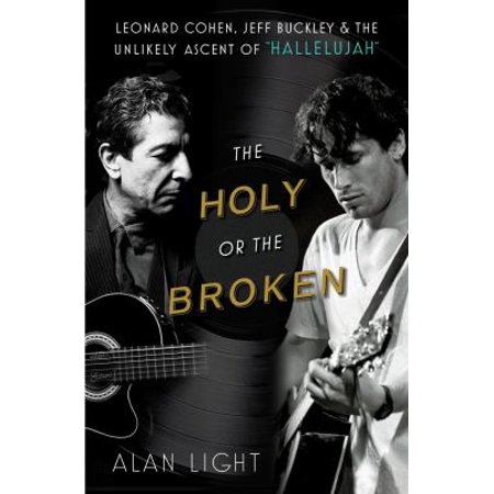 The Holy Or The Broken  Leonard Cohen  Jeff Buckley  And The Unlikely Ascent Of   Hallelujah