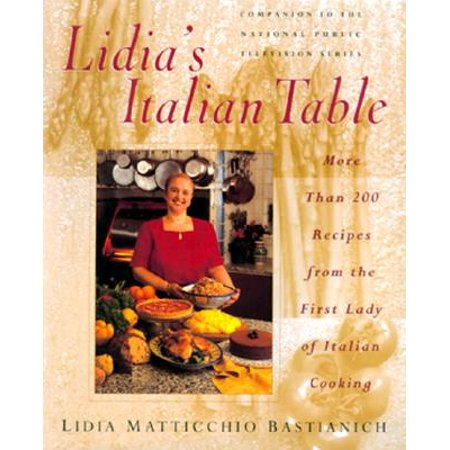 Lidia's Italian Table : More Than 200 Recipes from the First Lady of Italian Cooking