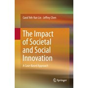 The Impact of Societal and Social Innovation : A Case-Based Approach