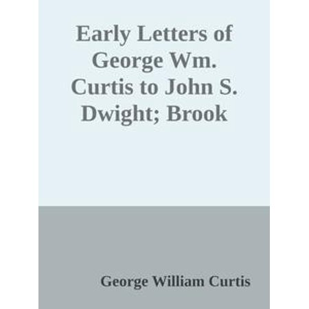 Brook Farm Blackberry (Early Letters of George Wm. Curtis to John S. Dwight; Brook Farm and Concord - eBook)