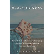 Mindfulness: Boost Self-Confidence, Beat Worrying & Shyness, Build Great Habits & Become a Better You - eBook