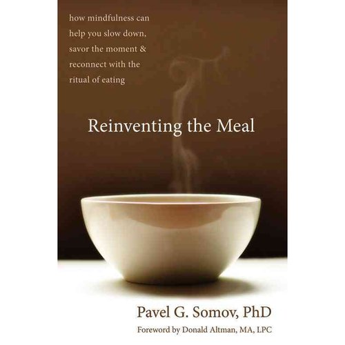 Reinventing the Meal: How Mindfulness Can Help You Slow Down, Savor the Moment and Reconnect With the Ritual of Eating
