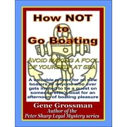 How NOT to Go Boating: Avoid making a fool of yourself at sea - eBook