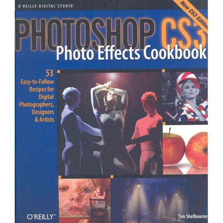 Photoshop Cs3 Photo Effects Cookbook  61 Easy To Follow Recipes For Digital Photographers  Designers  And Artists