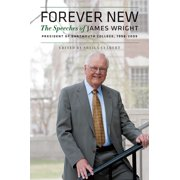 Forever New : The Speeches of James Wright, President of Dartmouth College, 1998–2009