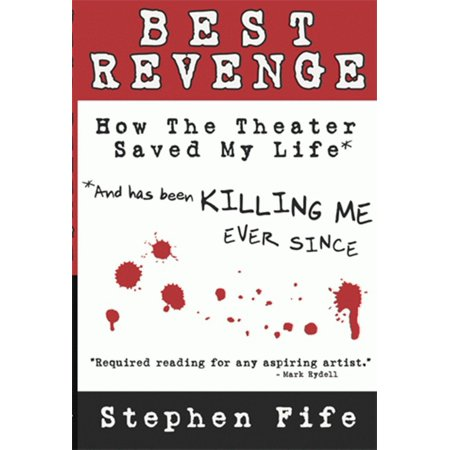 Best Revenge: How the Theater Saved My Life and Has Been Killing Me Ever Since - (Has A Hydrogen Bomb Ever Been Dropped)