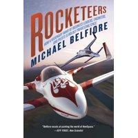 Rocketeers: How a Visionary Band of Business Leaders, Engineers, and Pilots Is Boldly Privatizing Space (Paperback)