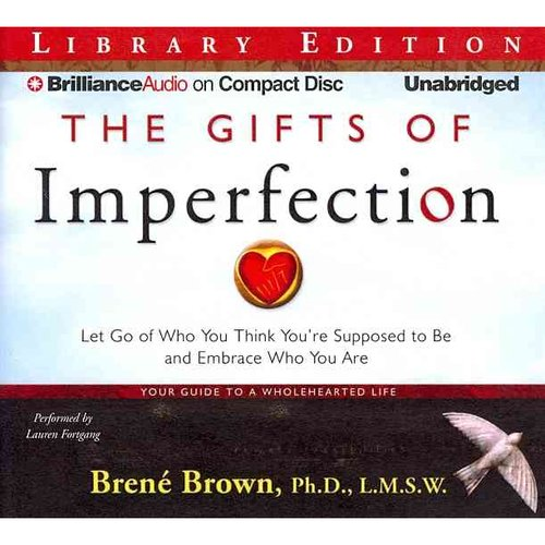 The Gifts of Imperfection: Let Go of Who You Think You're Supposed to Be and Embrace Who You Are: Library Edition