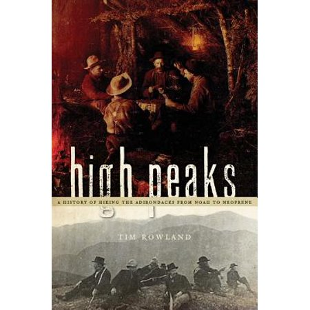 High Peaks : A History of Hiking the Adirondacks from Noah to Neoprene Adirondack High Peaks Map