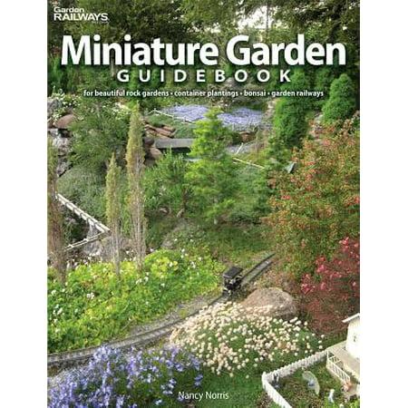 Miniature Garden Guidebook : For Beautiful Rock Gardens, Container Plantings, Bonsai, Garden Railways