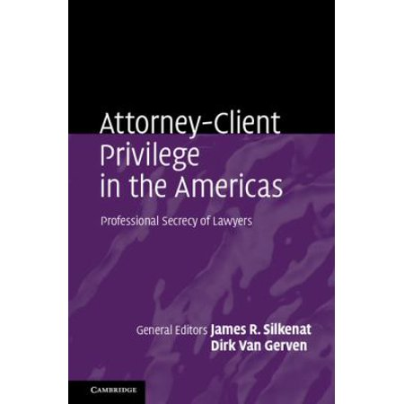 Attorney Client Privilege In The Americas  Professional Secrecy Of Lawyers  The Countries Of North  Central And South America And The Carribean