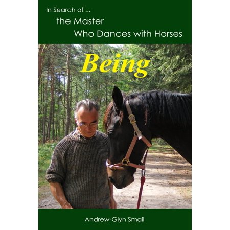 In Search of the Master Who Dances with Horses: Being - eBook