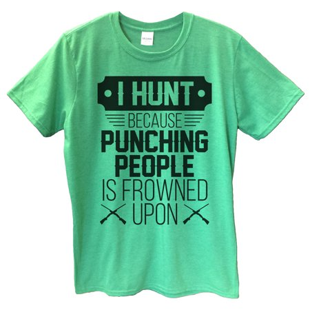 """3944d6b70 Funny Threadz - Mens Funny Saying T-shirt """"I Hunt Because Punching People  Is Frowned Upon"""" Hunting T Shirt Small, Heather Green - Walmart.com"""