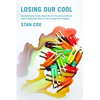 Losing Our Cool: Uncomfortable Truths about Our Air-Conditioned World (and Finding New Ways to Get Through the Summer) (Paperback)