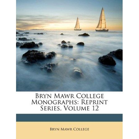 Bryn Mawr College Monographs  Reprint Series  Volume 12