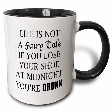 3dRose LIFE IS NOT A FAIRY TALE IF YOU LOSE YOUR SHOE AT MIDNIGHT YOURE DRUNK - Two Tone Black Mug, 11-ounce - Fairies Shoes