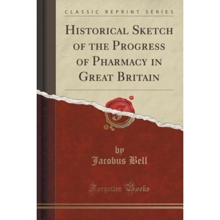 Historical Sketch Of The Progress Of Pharmacy In Great Britain  Classic Reprint