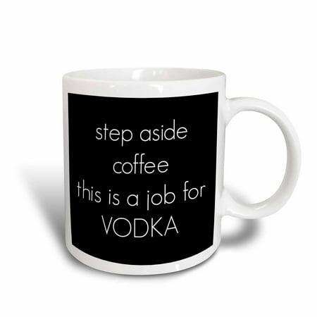 3dRose step aside coffee this is a job for vodka - Ceramic Mug, (Coffee Vodka)