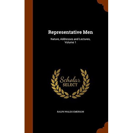 Représentant Hommes: Nature, adresses et conférences, Volume 1