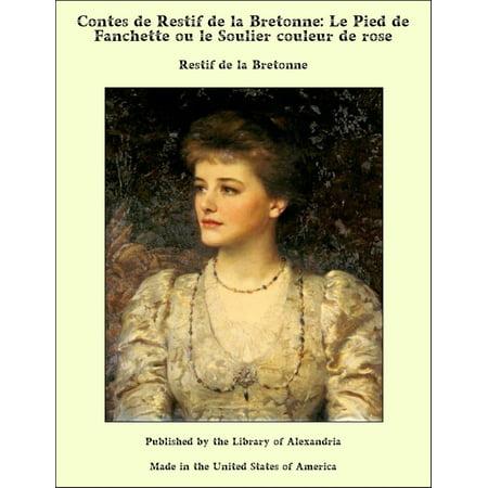 Contes de Restif de la Bretonne: Le Pied de Fanchette ou le Soulier couleur de rose - eBook Soulier De Satin