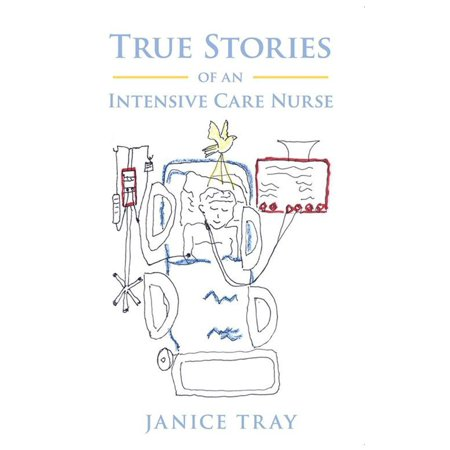 True Stories of an Intensive Care Nurse -
