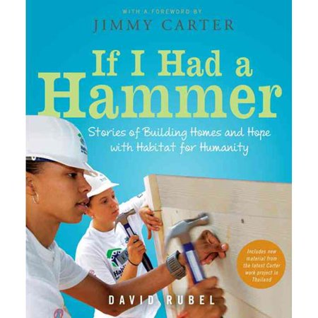 If I Had A Hammer  Stories Of Building Homes And Hope With Habitat For Humanity